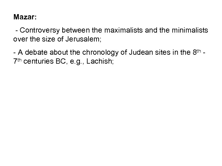 Mazar: - Controversy between the maximalists and the minimalists over the size of Jerusalem;