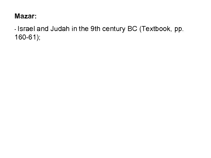 Mazar: - Israel and Judah in the 9 th century BC (Textbook, pp. 160