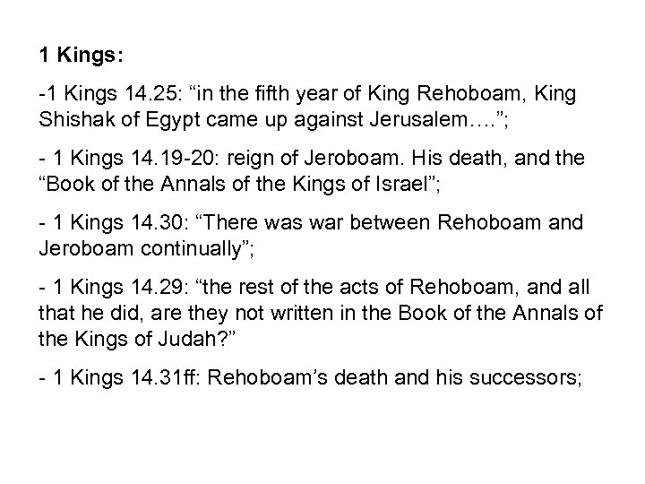 """1 Kings: -1 Kings 14. 25: """"in the fifth year of King Rehoboam, King"""