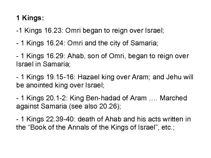 1 Kings: -1 Kings 16. 23: Omri began to reign over Israel; - 1