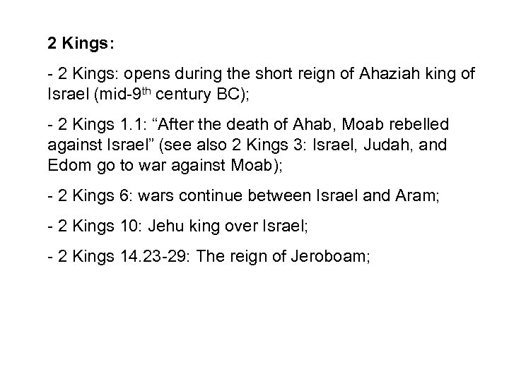 2 Kings: - 2 Kings: opens during the short reign of Ahaziah king of