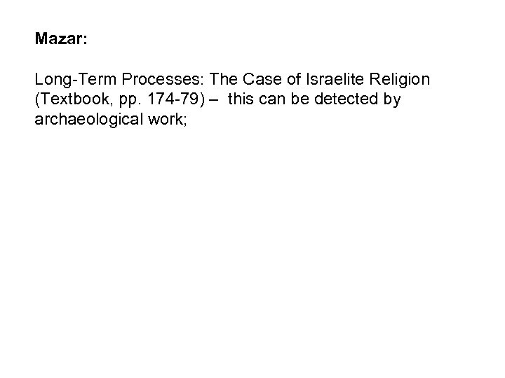 Mazar: Long-Term Processes: The Case of Israelite Religion (Textbook, pp. 174 -79) – this