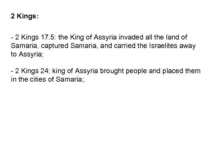 2 Kings: - 2 Kings 17. 5: the King of Assyria invaded all the