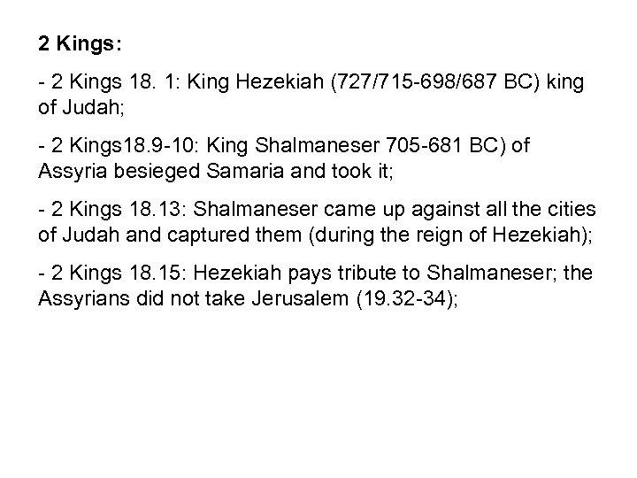2 Kings: - 2 Kings 18. 1: King Hezekiah (727/715 -698/687 BC) king of