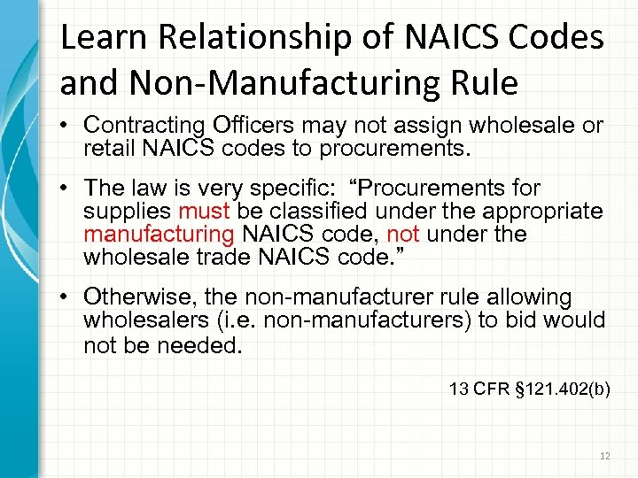 Learn Relationship of NAICS Codes and Non-Manufacturing Rule • Contracting Officers may not assign