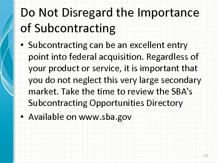 Do Not Disregard the Importance of Subcontracting • Subcontracting can be an excellent entry