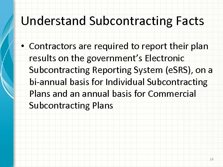 Understand Subcontracting Facts • Contractors are required to report their plan results on the
