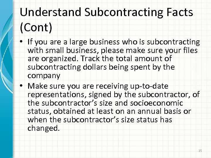Understand Subcontracting Facts (Cont) • If you are a large business who is subcontracting