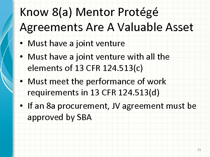 Know 8(a) Mentor Protégé Agreements Are A Valuable Asset • Must have a joint