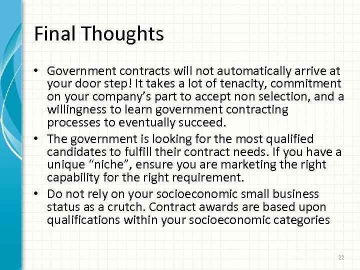 Final Thoughts • Government contracts will not automatically arrive at your door step! It