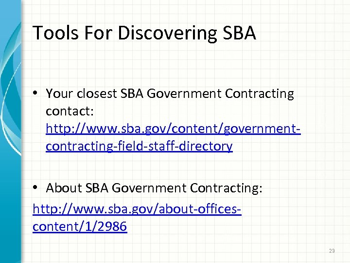 Tools For Discovering SBA • Your closest SBA Government Contracting contact: http: //www. sba.