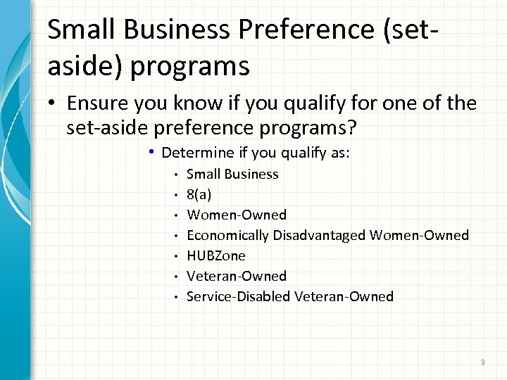 Small Business Preference (setaside) programs • Ensure you know if you qualify for one