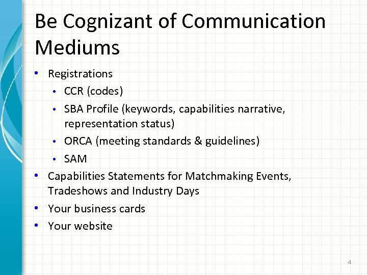 Be Cognizant of Communication Mediums • Registrations • CCR (codes) • SBA Profile (keywords,