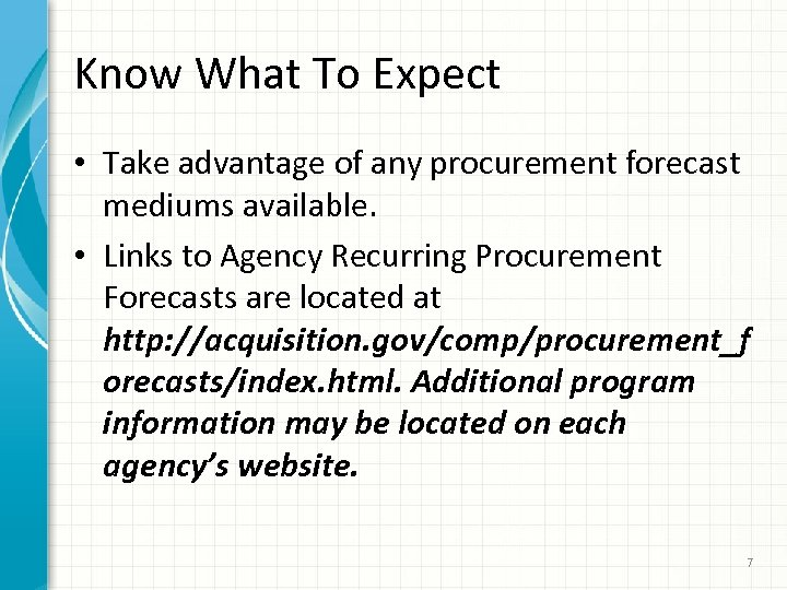 Know What To Expect • Take advantage of any procurement forecast mediums available. •