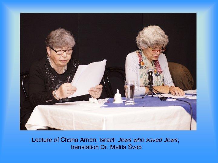 Lecture of Chana Arnon, Israel: Jews who saved Jews, translation Dr. Melita Švob
