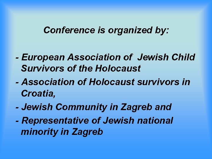 Conference is organized by: - European Association of Jewish Child Survivors of the Holocaust