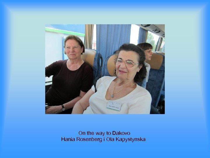On the way to Đakovo Hania Rosenberg i Ola Kapystynska