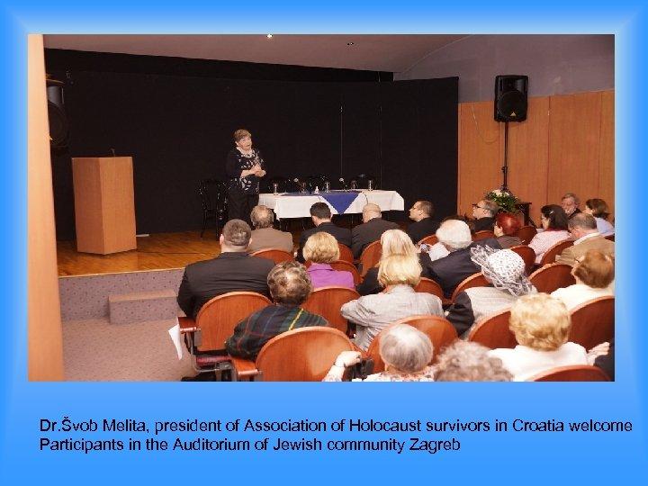 Dr. Švob Melita, president of Association of Holocaust survivors in Croatia welcome Participants in