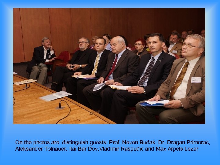 On the photos are distinguish guests: Prof. Neven Budak, Dr. Dragan Primorac, Aleksander Tolnauer,