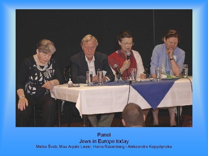 Panel Jews in Europe today Melita Švob, Max Arpels Lezer, Hania Rosenberg i Aleksandra