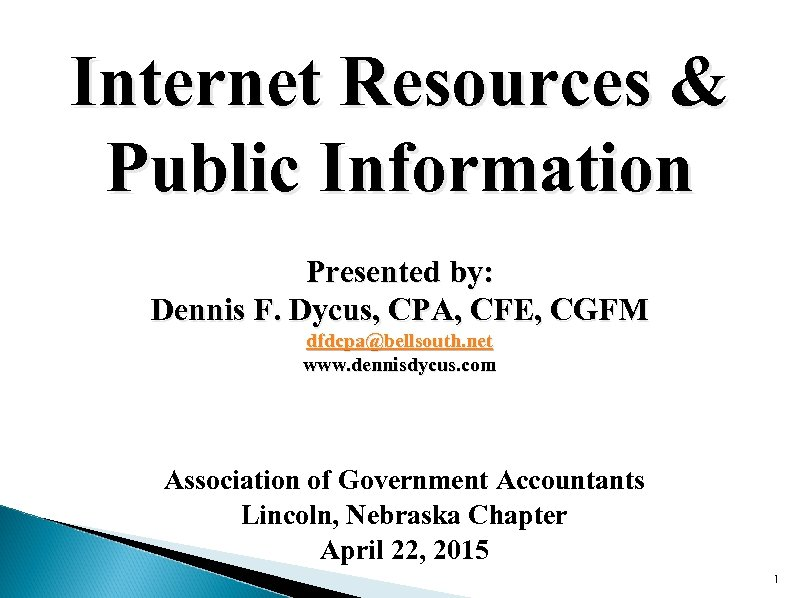 Internet Resources & Public Information Presented by: Dennis F. Dycus, CPA, CFE, CGFM dfdcpa@bellsouth.