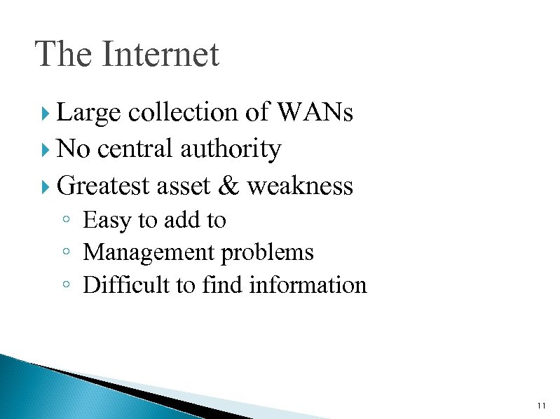 The Internet Large collection of WANs No central authority Greatest asset & weakness ◦