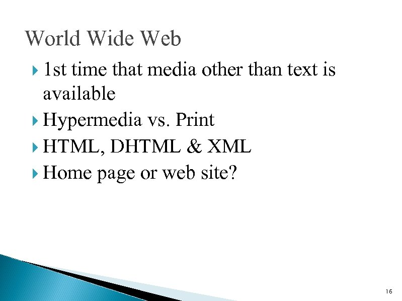 World Wide Web 1 st time that media other than text is available Hypermedia