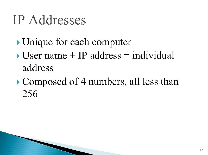 IP Addresses Unique for each computer User name + IP address = individual address
