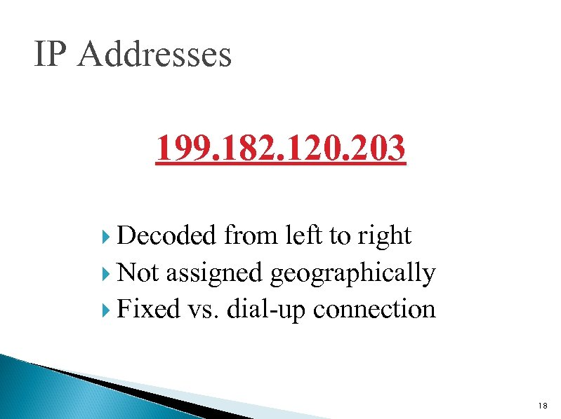 IP Addresses 199. 182. 120. 203 Decoded from left to right Not assigned geographically