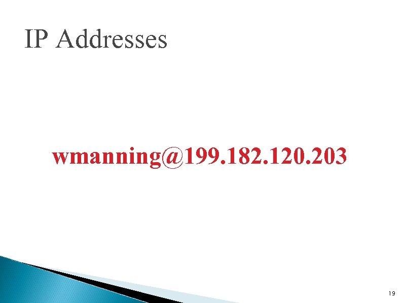IP Addresses wmanning@199. 182. 120. 203 19