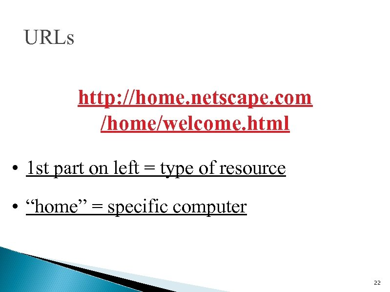 URLs http: //home. netscape. com /home/welcome. html • 1 st part on left =