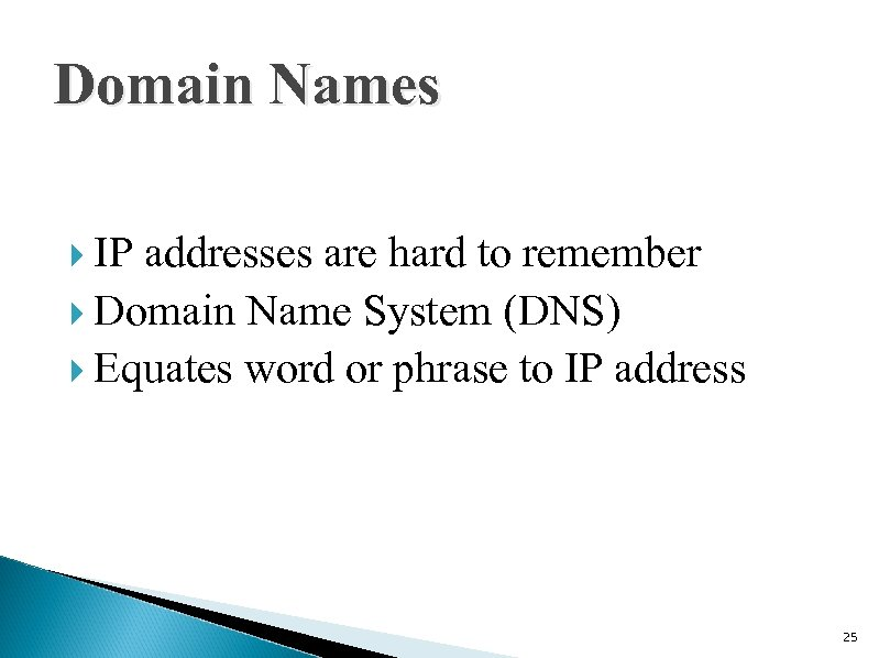 Domain Names IP addresses are hard to remember Domain Name System (DNS) Equates word