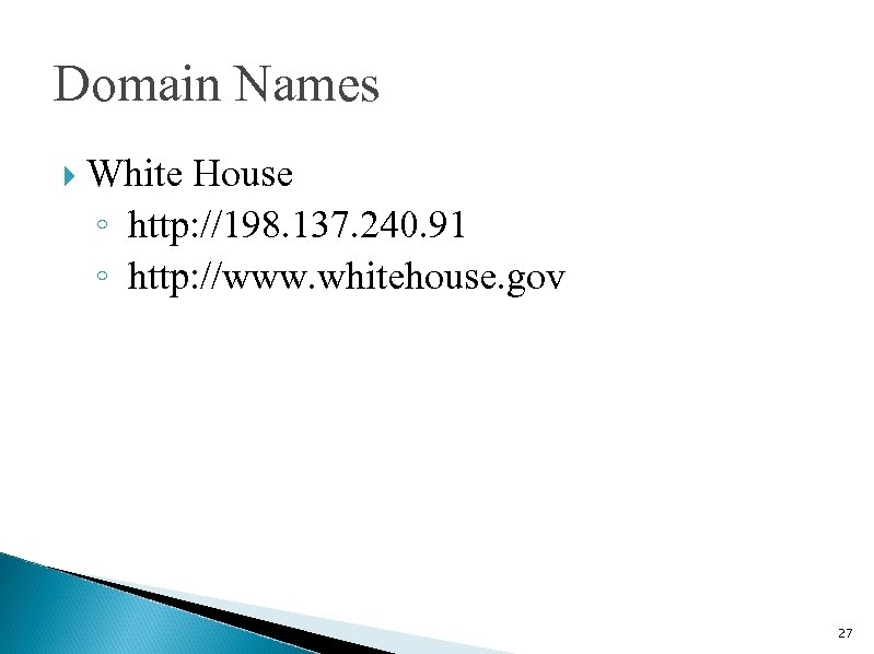 Domain Names White House ◦ http: //198. 137. 240. 91 ◦ http: //www. whitehouse.