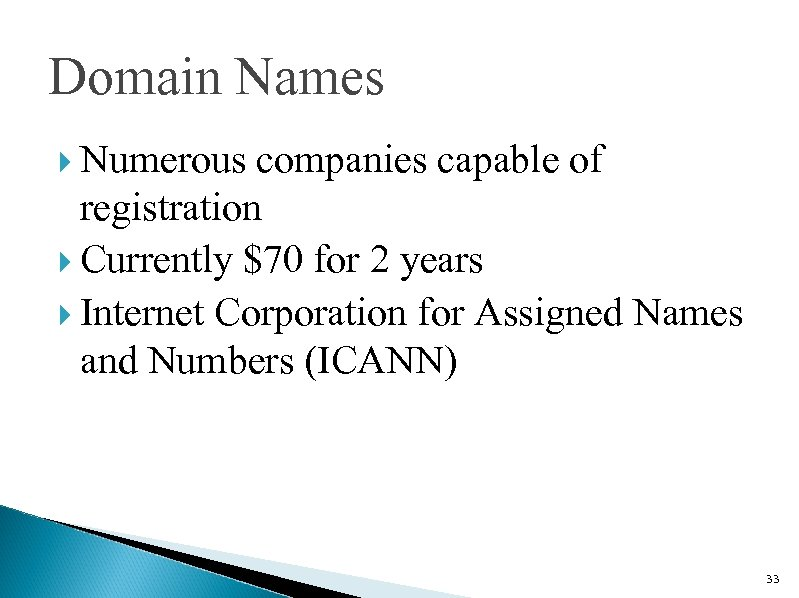 Domain Names Numerous companies capable of registration Currently $70 for 2 years Internet Corporation