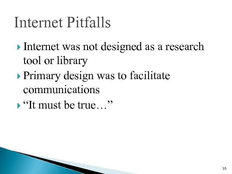 Internet Pitfalls Internet was not designed as a research tool or library Primary design