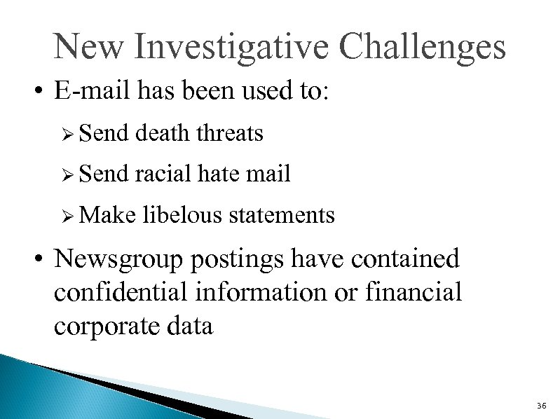 New Investigative Challenges • E-mail has been used to: Ø Send death threats Ø