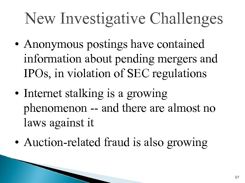 New Investigative Challenges • Anonymous postings have contained information about pending mergers and IPOs,