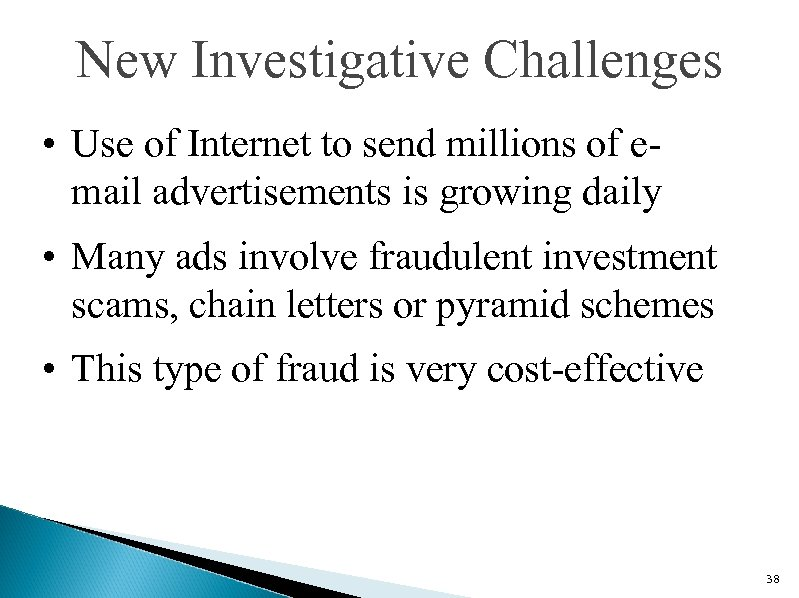 New Investigative Challenges • Use of Internet to send millions of email advertisements is