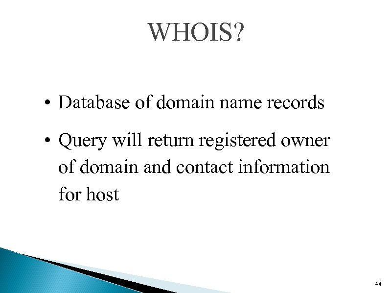 WHOIS? • Database of domain name records • Query will return registered owner of