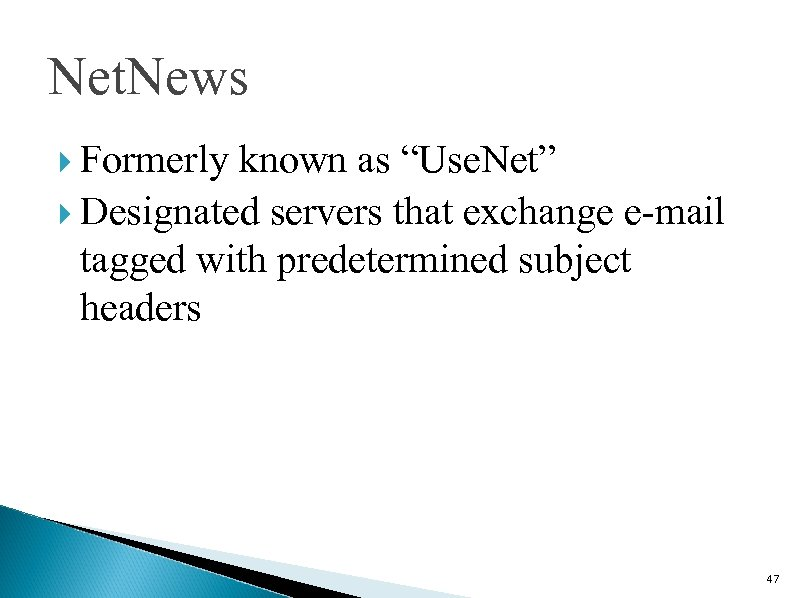 """Net. News Formerly known as """"Use. Net"""" Designated servers that exchange e-mail tagged with"""