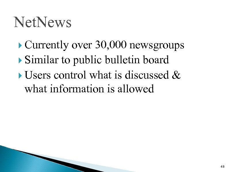 Net. News Currently over 30, 000 newsgroups Similar to public bulletin board Users control