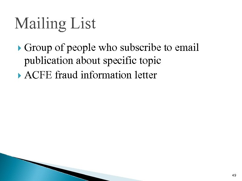Mailing List Group of people who subscribe to email publication about specific topic ACFE