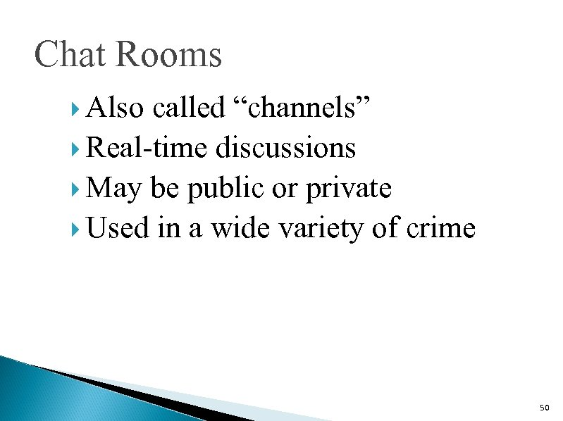 """Chat Rooms Also called """"channels"""" Real-time discussions May be public or private Used in"""