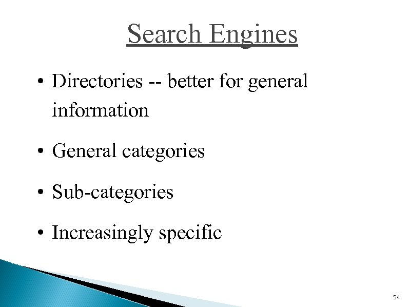 Search Engines • Directories -- better for general information • General categories • Sub-categories