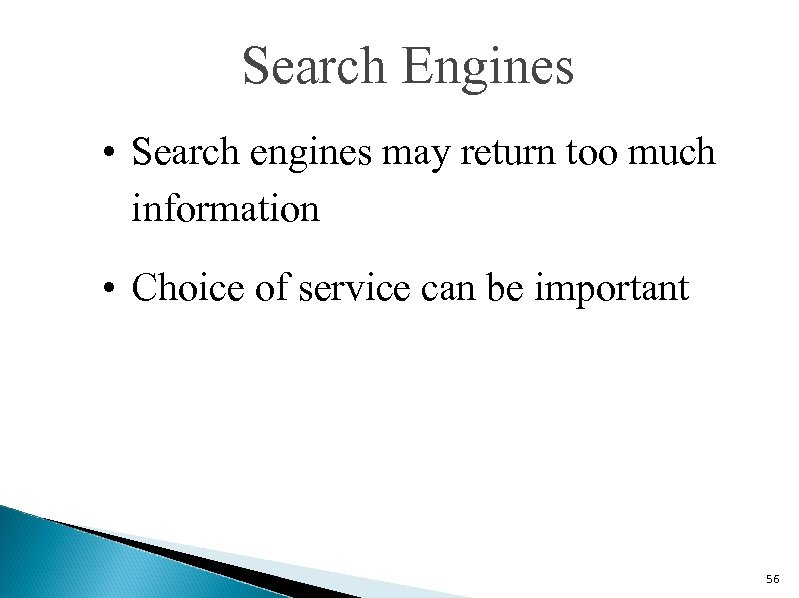 Search Engines • Search engines may return too much information • Choice of service