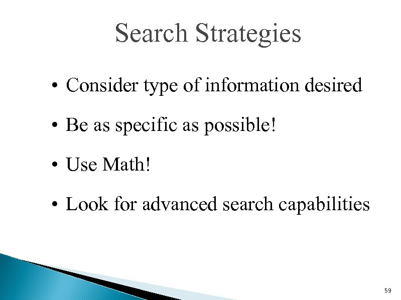 Search Strategies • Consider type of information desired • Be as specific as possible!