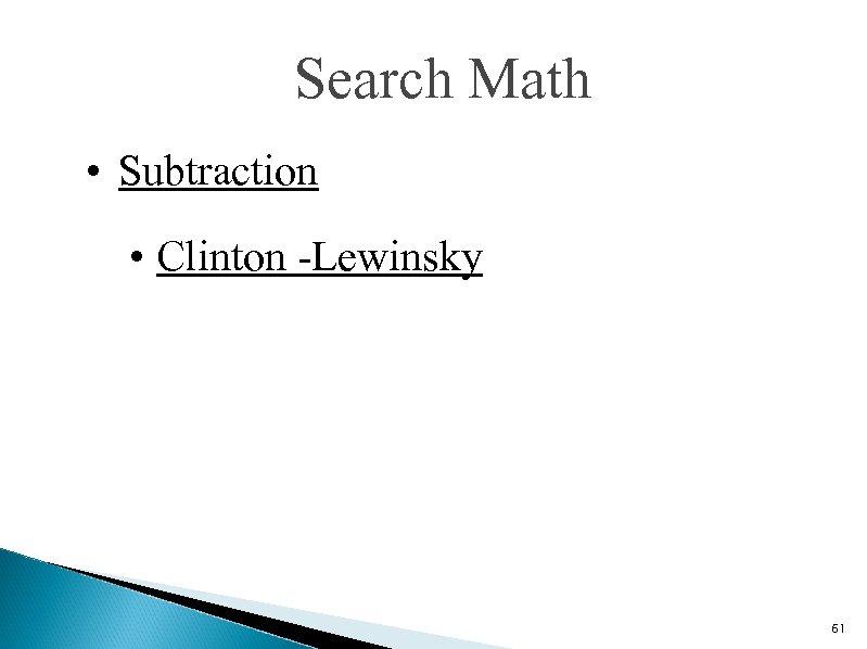 Search Math • Subtraction • Clinton -Lewinsky 61