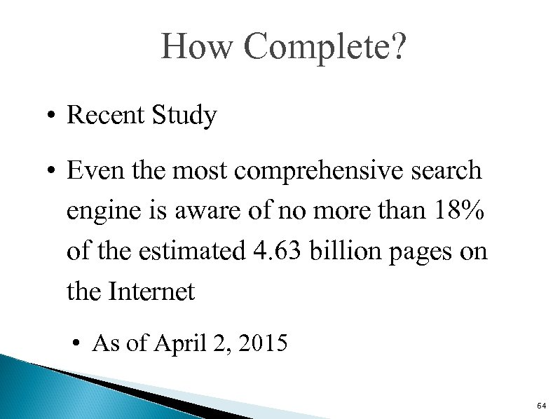 How Complete? • Recent Study • Even the most comprehensive search engine is aware