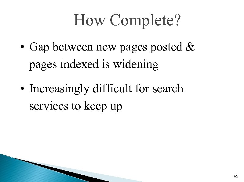How Complete? • Gap between new pages posted & pages indexed is widening •