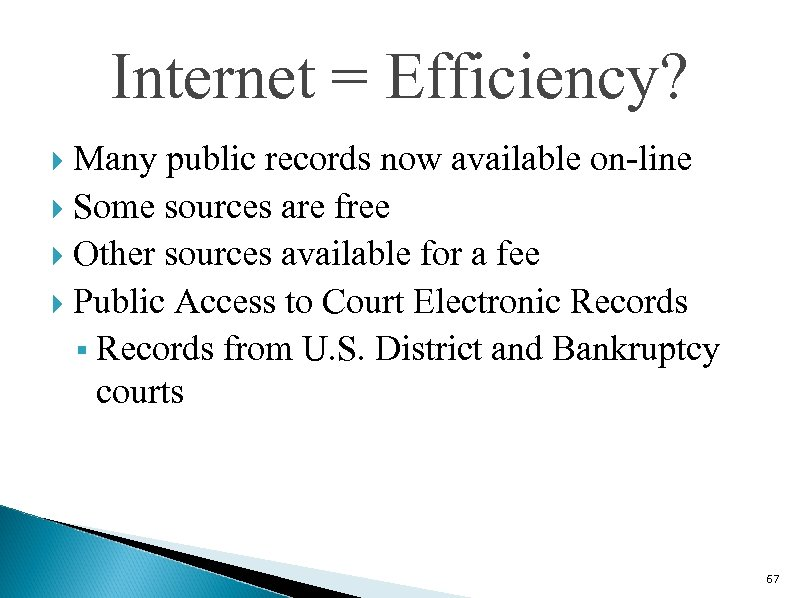 Internet = Efficiency? Many public records now available on-line Some sources are free Other